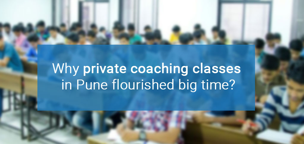 Why private coaching classes in Pune flourished big time?